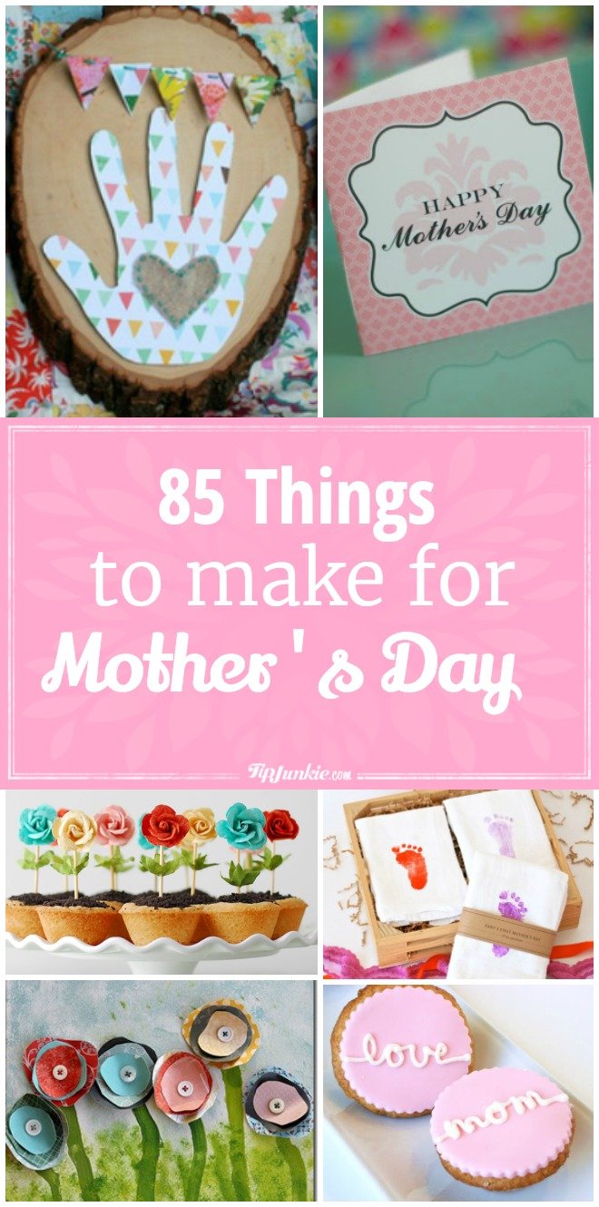 85 Things To Make for Mother's Day