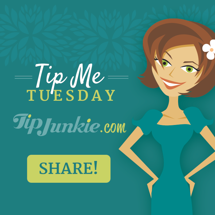 Tip Me Tuesday Weekly Linky Party on Tip Junkie
